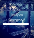 life isn't an emergency
